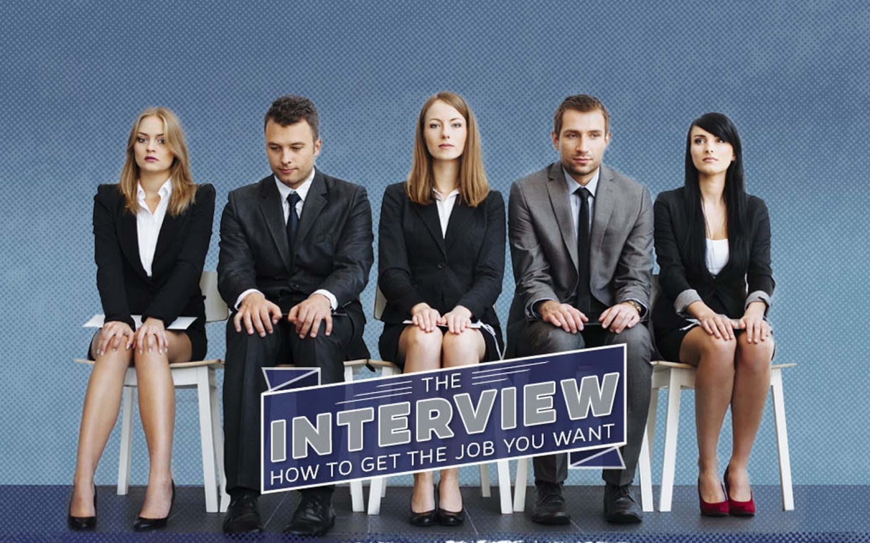 The Interview: how to get the job you want