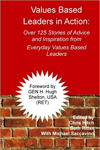 Values-Based Leaders In Action: Over 125 Stories of Advice and Inspiration from Everyday Values Based Leaders