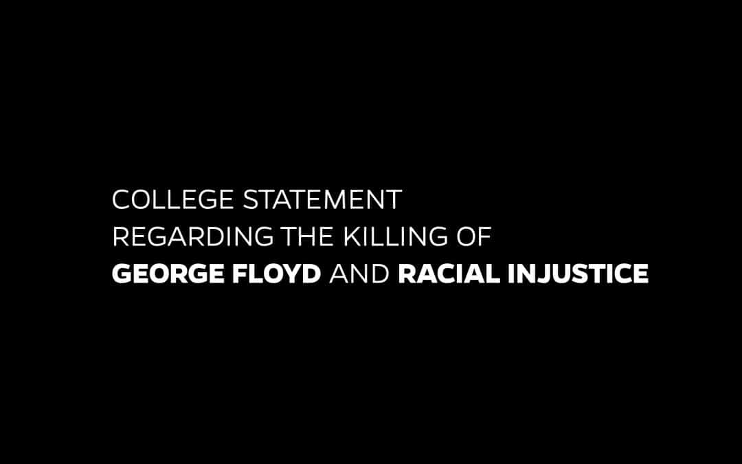 College statement regarding the killing of George Floyd and racial injustice